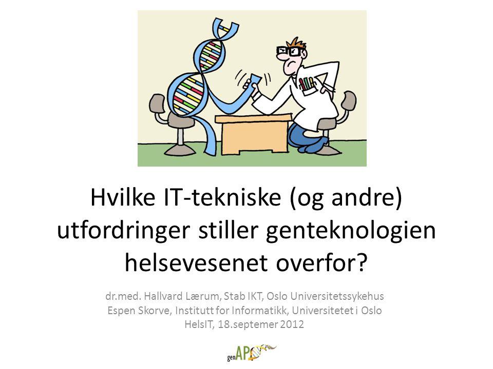 Hvilke IT-tekniske (og andre) utfordringer stiller genteknologien helsevesenet overfor