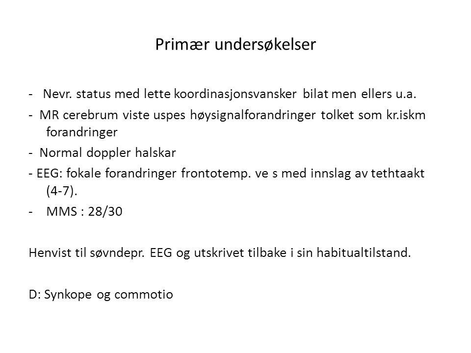 Primær undersøkelser - Nevr. status med lette koordinasjonsvansker bilat men ellers u.a.