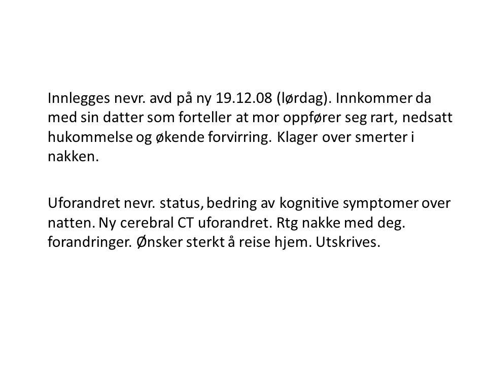 Innlegges nevr. avd på ny 19. 12. 08 (lørdag)