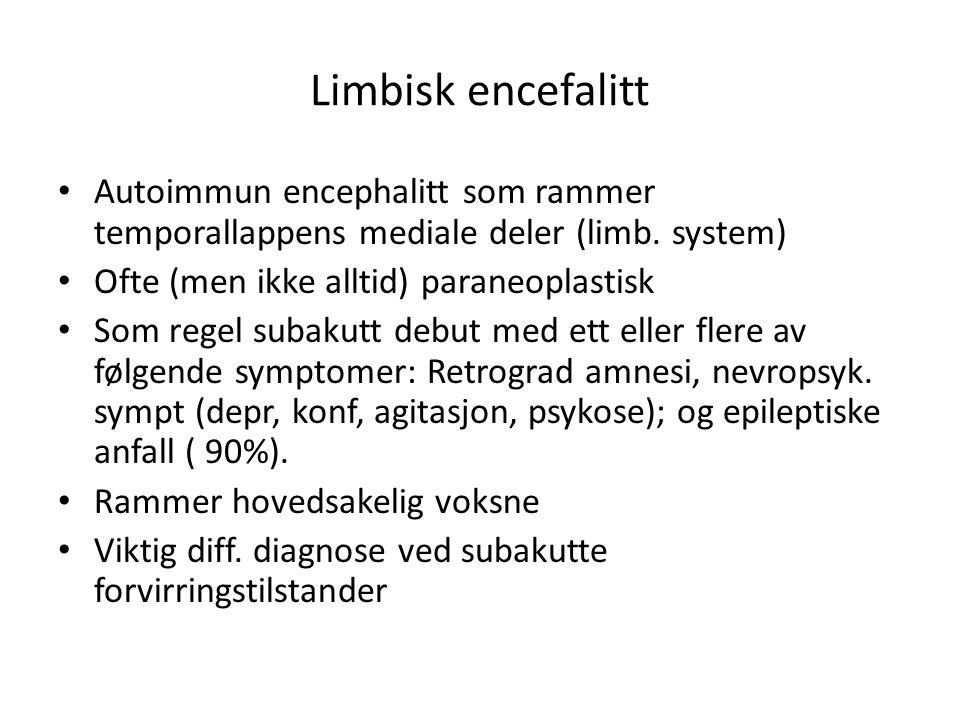 Limbisk encefalitt Autoimmun encephalitt som rammer temporallappens mediale deler (limb. system) Ofte (men ikke alltid) paraneoplastisk.