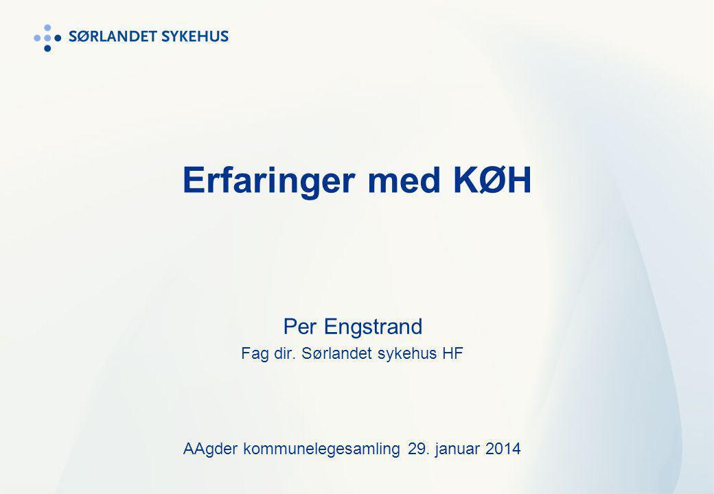 Erfaringer med KØH Per Engstrand Fag dir. Sørlandet sykehus HF
