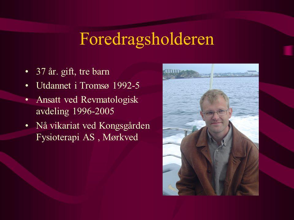 Foredragsholderen 37 år. gift, tre barn Utdannet i Tromsø 1992-5