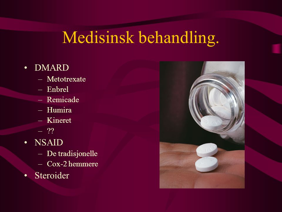 Medisinsk behandling. DMARD NSAID Steroider Metotrexate Enbrel