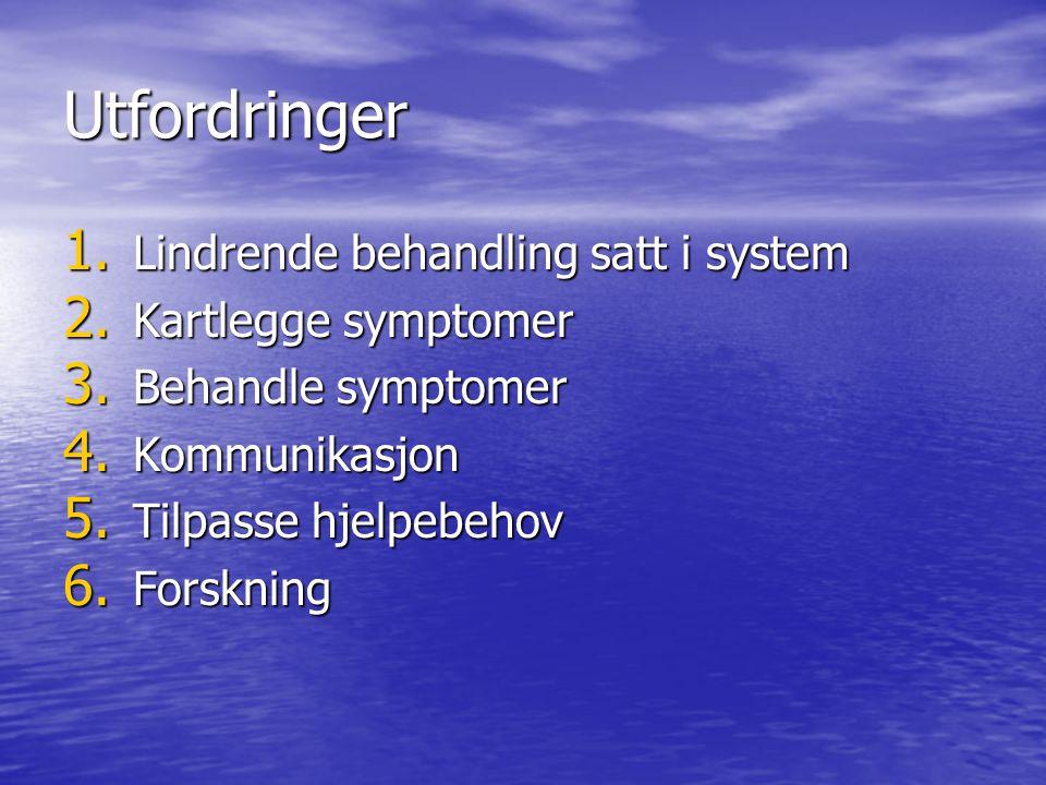 Utfordringer Lindrende behandling satt i system Kartlegge symptomer