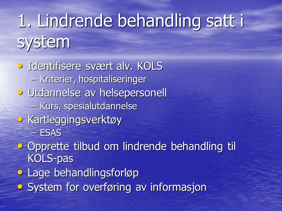 1. Lindrende behandling satt i system