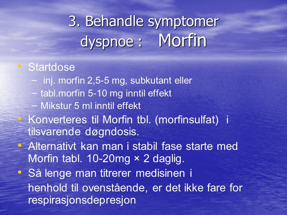 3. Behandle symptomer dyspnoe : Morfin