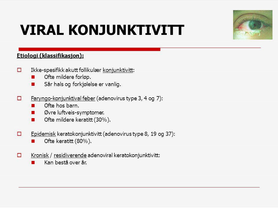 VIRAL KONJUNKTIVITT Etiologi (klassifikasjon):