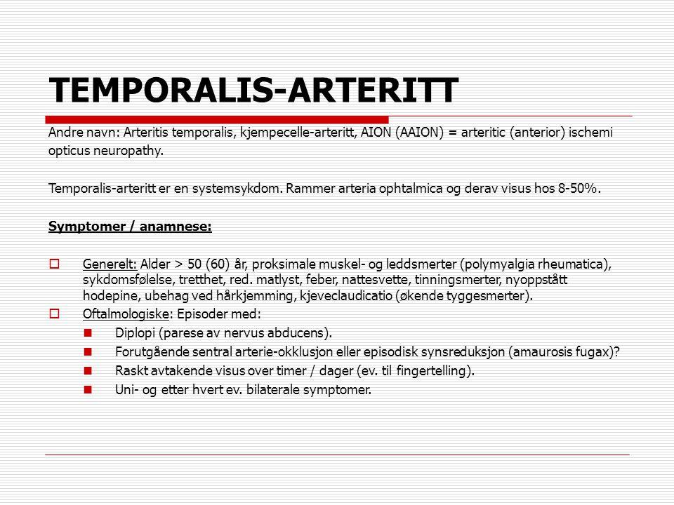 TEMPORALIS-ARTERITT Andre navn: Arteritis temporalis, kjempecelle-arteritt, AION (AAION) = arteritic (anterior) ischemi.