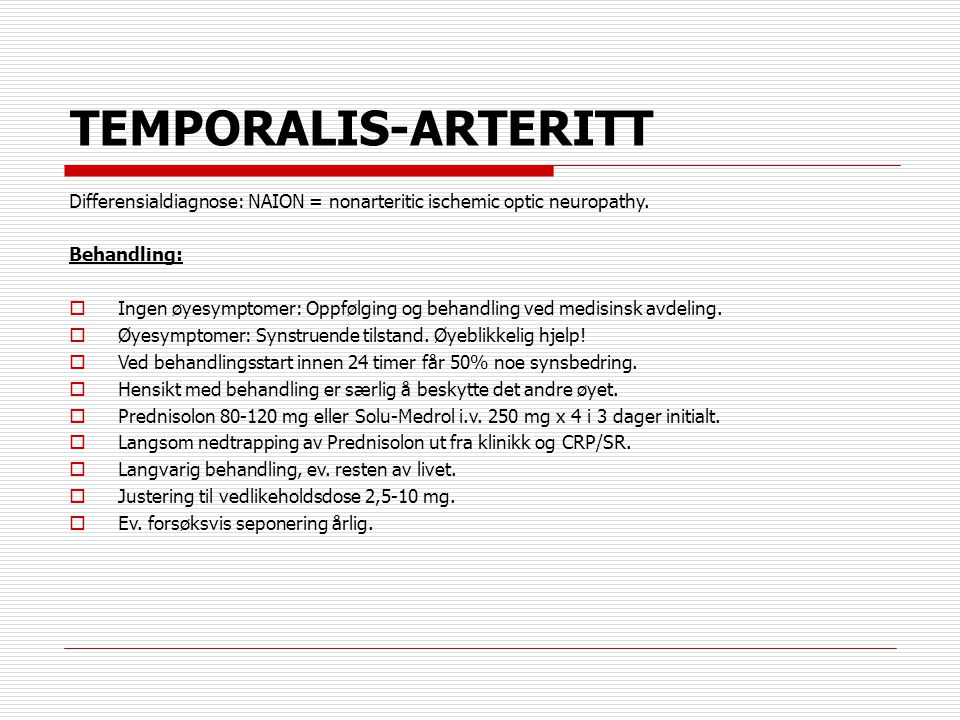 TEMPORALIS-ARTERITT Differensialdiagnose: NAION = nonarteritic ischemic optic neuropathy. Behandling: