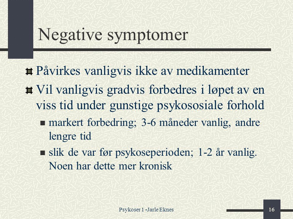 Negative symptomer Påvirkes vanligvis ikke av medikamenter