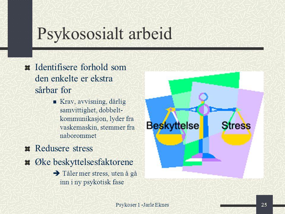 Psykososialt arbeid Identifisere forhold som den enkelte er ekstra sårbar for.