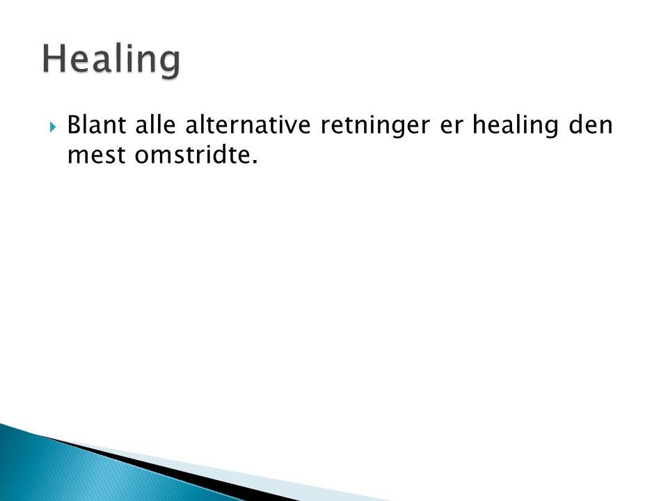 Healing Blant alle alternative retninger er healing den mest omstridte.