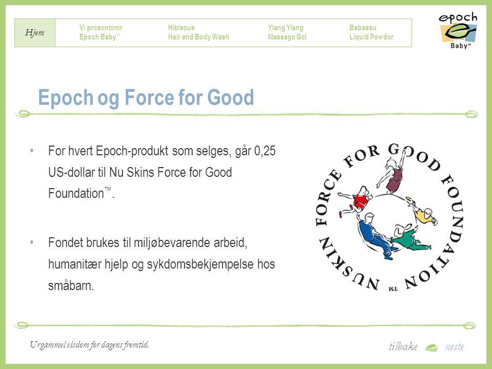 Epoch og Force for Good For hvert Epoch-produkt som selges, går 0,25 US-dollar til Nu Skins Force for Good Foundation™.
