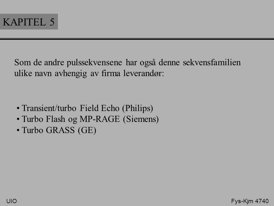 KAPITEL 5 Som de andre pulssekvensene har også denne sekvensfamilien