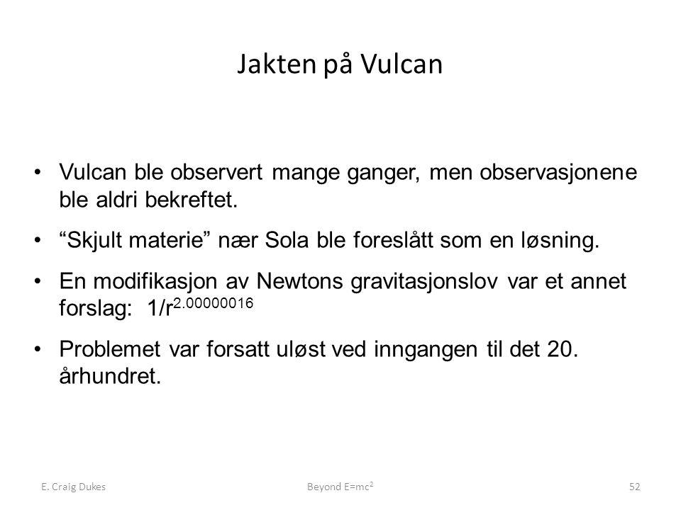 Jakten på Vulcan Vulcan ble observert mange ganger, men observasjonene ble aldri bekreftet. Skjult materie nær Sola ble foreslått som en løsning.