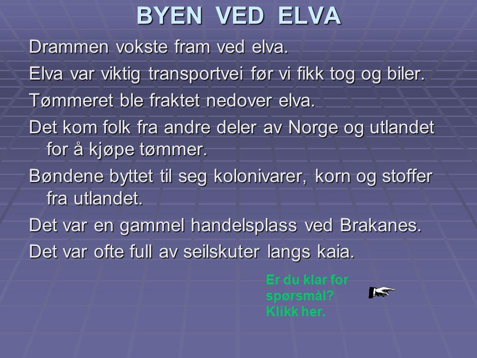 BYEN VED ELVA Drammen vokste fram ved elva.