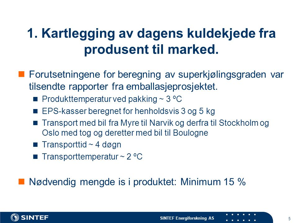 1. Kartlegging av dagens kuldekjede fra produsent til marked.