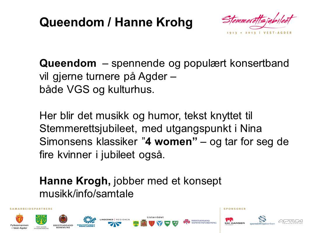 Queendom / Hanne Krohg Queendom – spennende og populært konsertband vil gjerne turnere på Agder – både VGS og kulturhus.