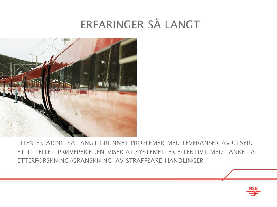 ERFARINGER SÅ LANGT LITEN ERFARING SÅ LANGT GRUNNET PROBLEMER MED LEVERANSER AV UTSYR.