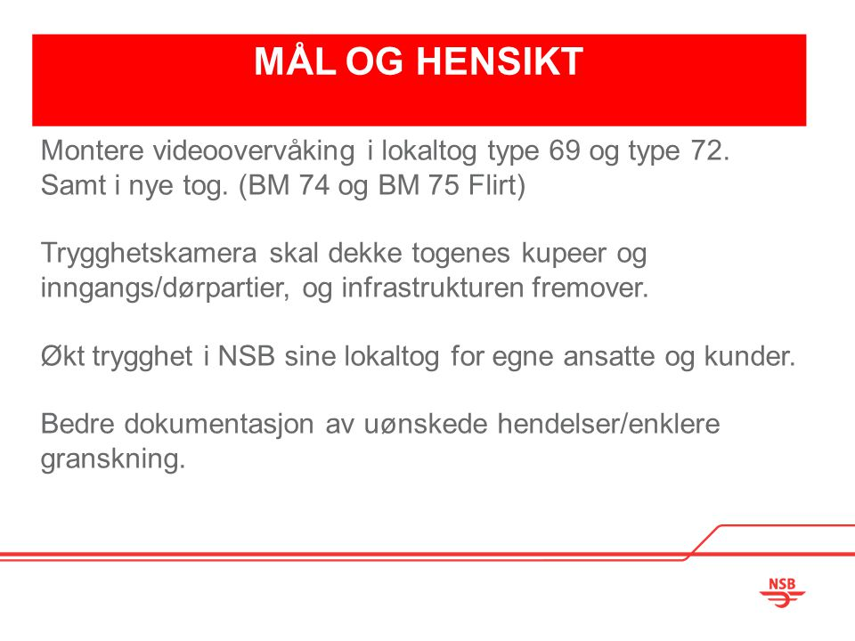 MÅL OG HENSIKT Montere videoovervåking i lokaltog type 69 og type 72.