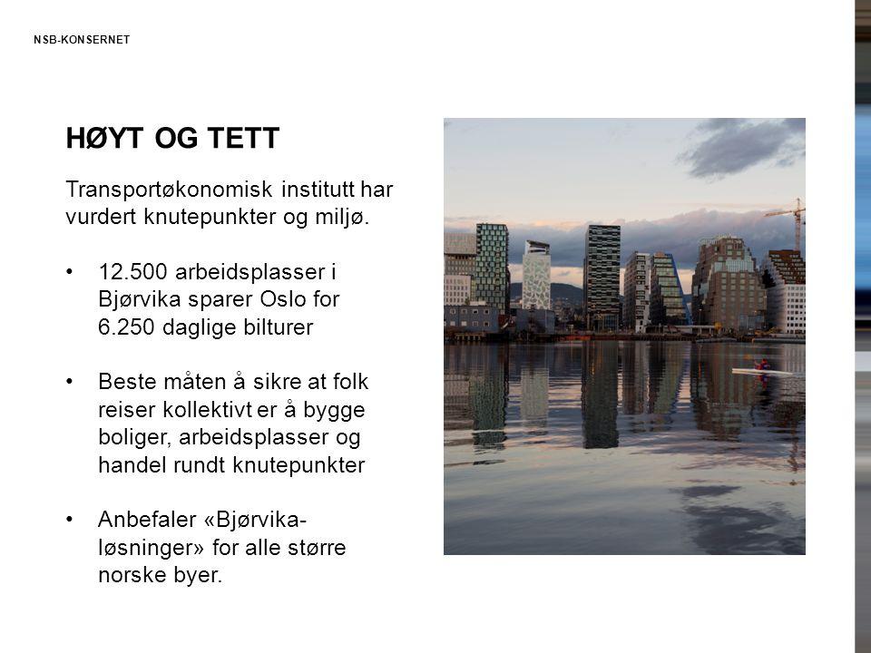 Høyt og tett Transportøkonomisk institutt har vurdert knutepunkter og miljø. 12.500 arbeidsplasser i Bjørvika sparer Oslo for 6.250 daglige bilturer.