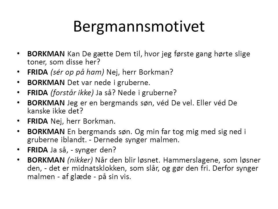 Bergmannsmotivet BORKMAN Kan De gætte Dem til, hvor jeg første gang hørte slige toner, som disse her