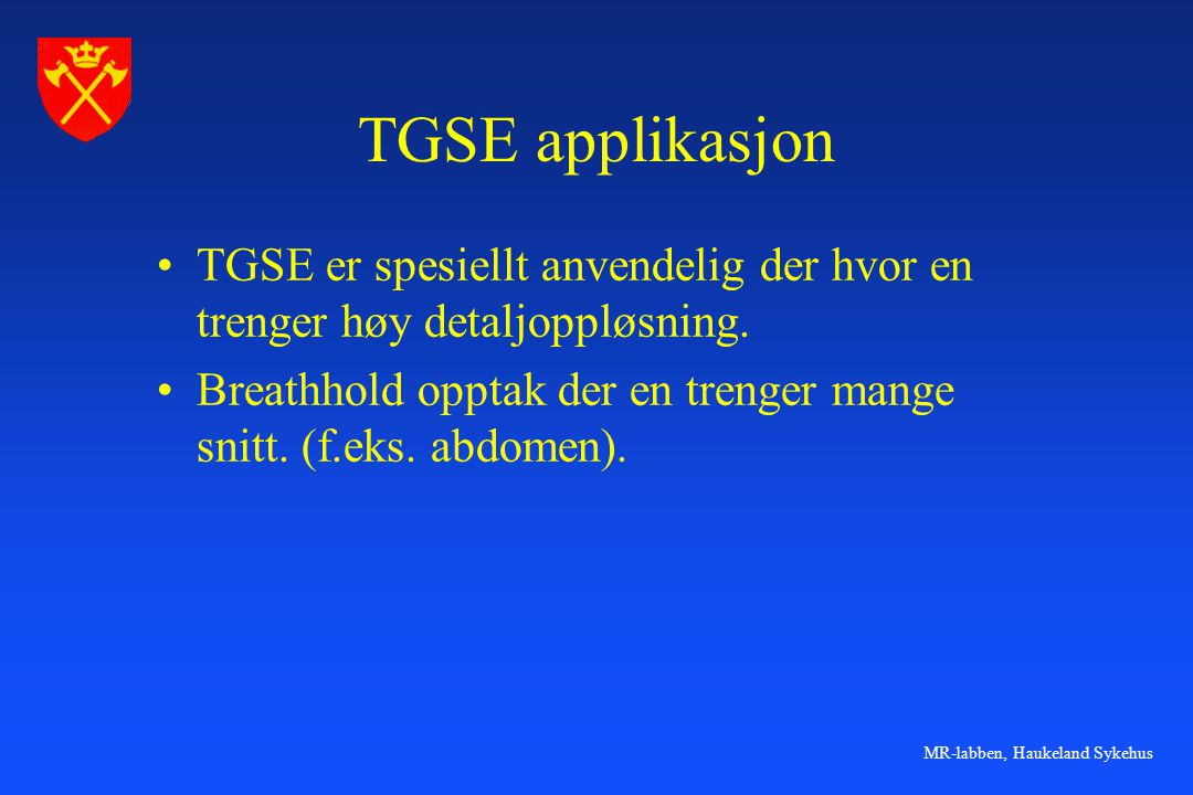 TGSE applikasjon TGSE er spesiellt anvendelig der hvor en trenger høy detaljoppløsning.