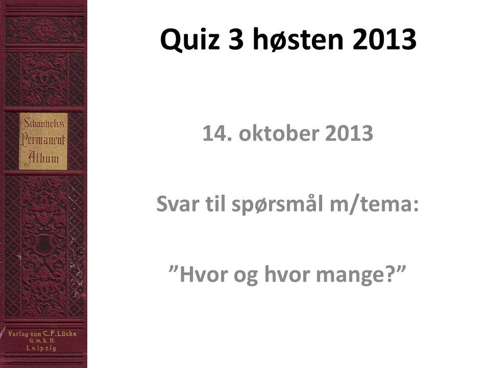 14. oktober 2013 Svar til spørsmål m/tema: Hvor og hvor mange