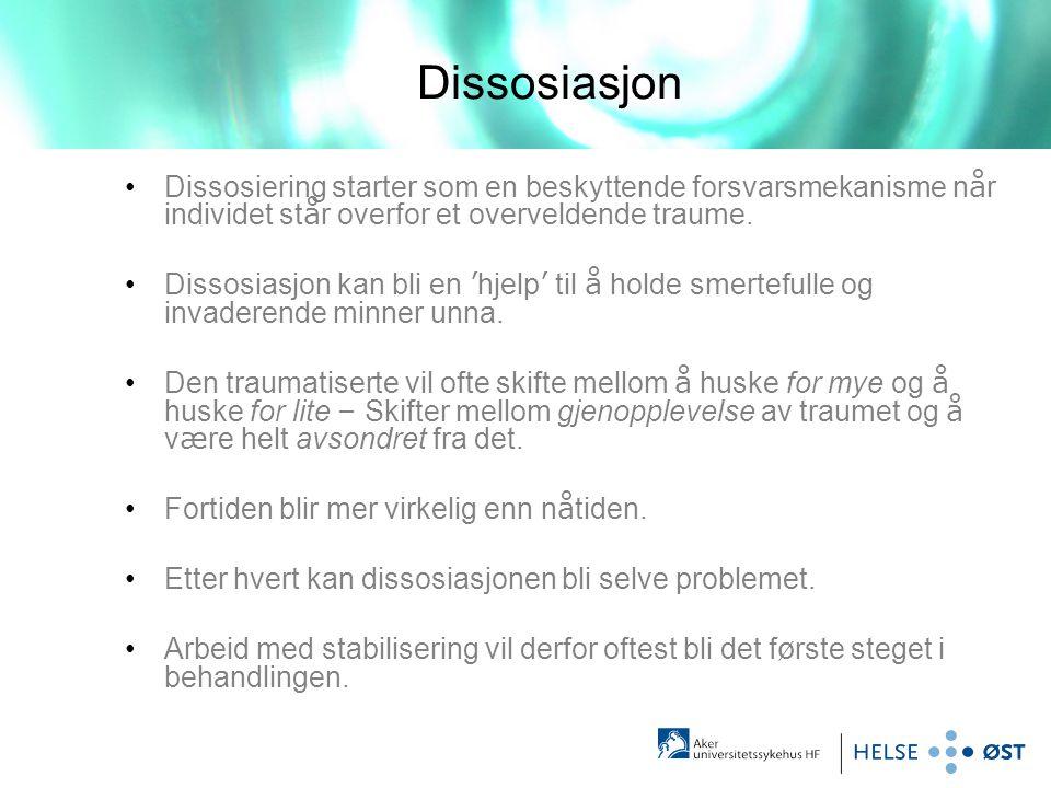 Dissosiasjon Dissosiering starter som en beskyttende forsvarsmekanisme når individet står overfor et overveldende traume.