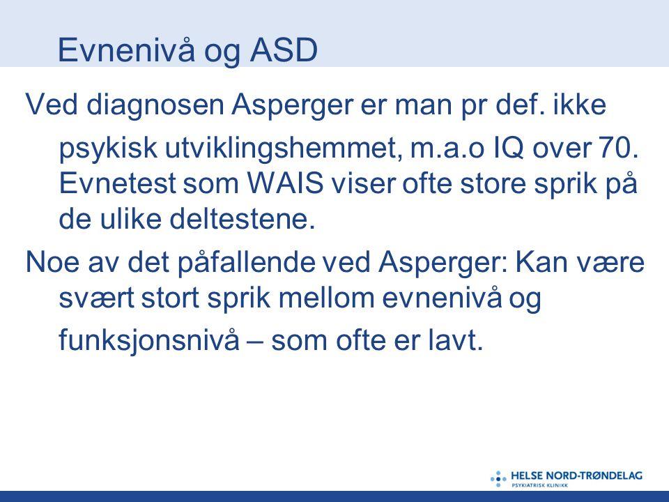 Evnenivå og ASD Ved diagnosen Asperger er man pr def. ikke