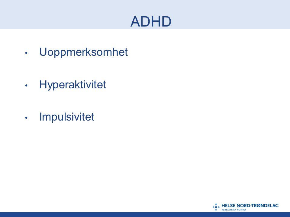 ADHD Uoppmerksomhet Hyperaktivitet Impulsivitet