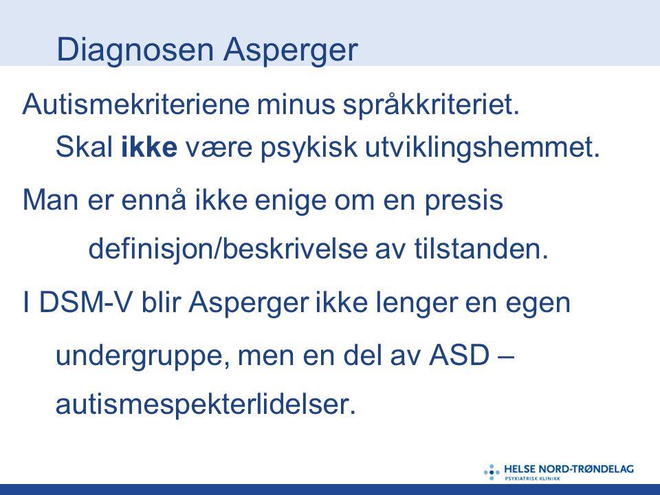 Diagnosen Asperger Autismekriteriene minus språkkriteriet.