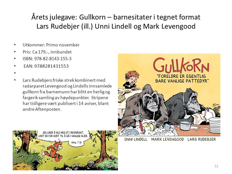 Årets julegave: Gullkorn – barnesitater i tegnet format Lars Rudebjer (ill.) Unni Lindell og Mark Levengood