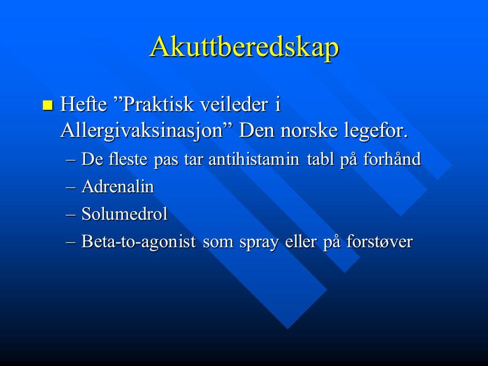 Akuttberedskap Hefte Praktisk veileder i Allergivaksinasjon Den norske legefor. De fleste pas tar antihistamin tabl på forhånd.