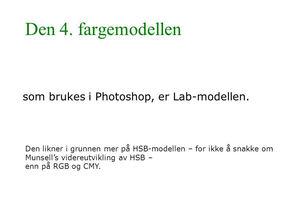Den 4. fargemodellen som brukes i Photoshop, er Lab-modellen.