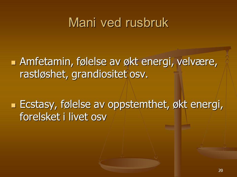Mani ved rusbruk Amfetamin, følelse av økt energi, velvære, rastløshet, grandiositet osv.