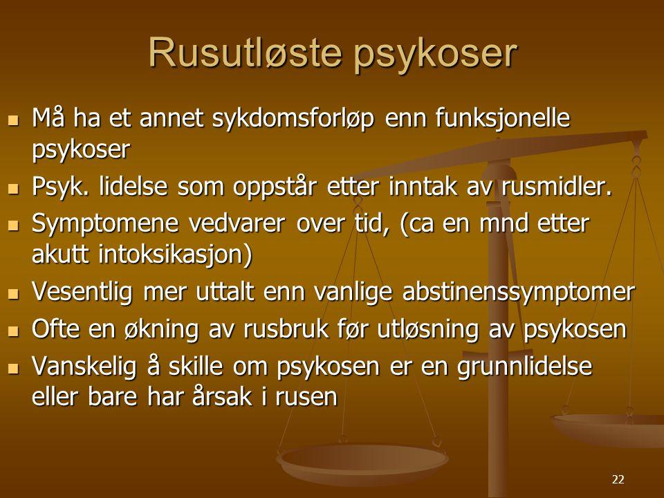 Rusutløste psykoser Må ha et annet sykdomsforløp enn funksjonelle psykoser. Psyk. lidelse som oppstår etter inntak av rusmidler.