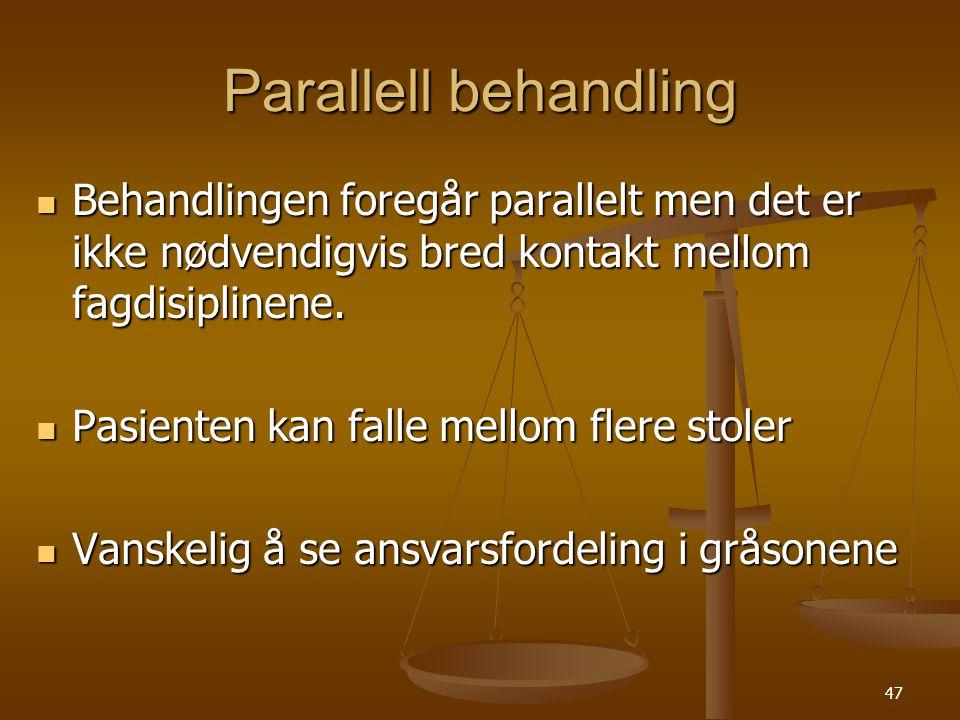 Parallell behandling Behandlingen foregår parallelt men det er ikke nødvendigvis bred kontakt mellom fagdisiplinene.