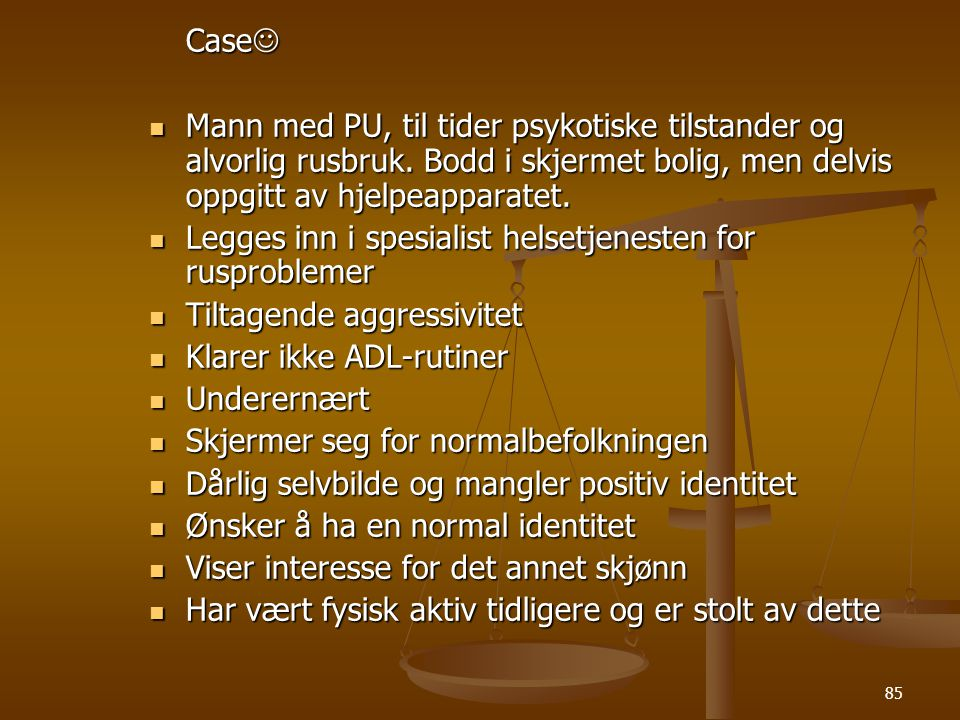 Case Mann med PU, til tider psykotiske tilstander og alvorlig rusbruk. Bodd i skjermet bolig, men delvis oppgitt av hjelpeapparatet.