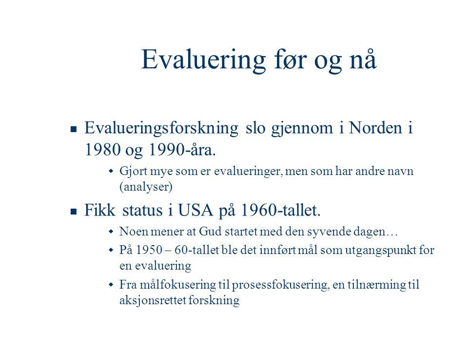 Evaluering før og nå Evalueringsforskning slo gjennom i Norden i 1980 og 1990-åra. Gjort mye som er evalueringer, men som har andre navn (analyser)