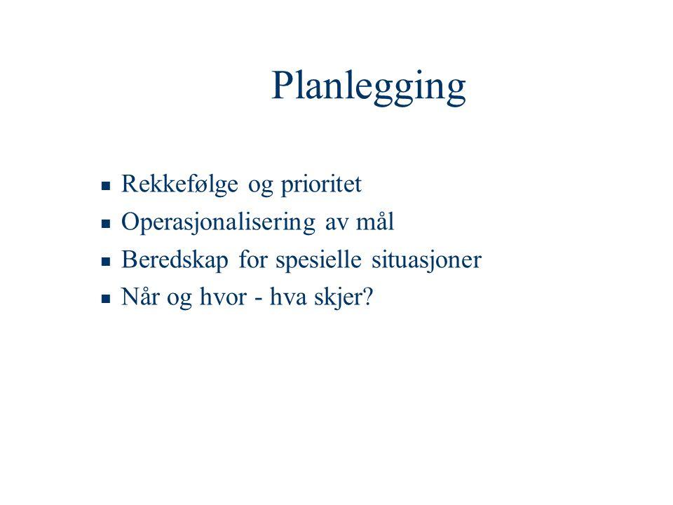 Planlegging Rekkefølge og prioritet Operasjonalisering av mål