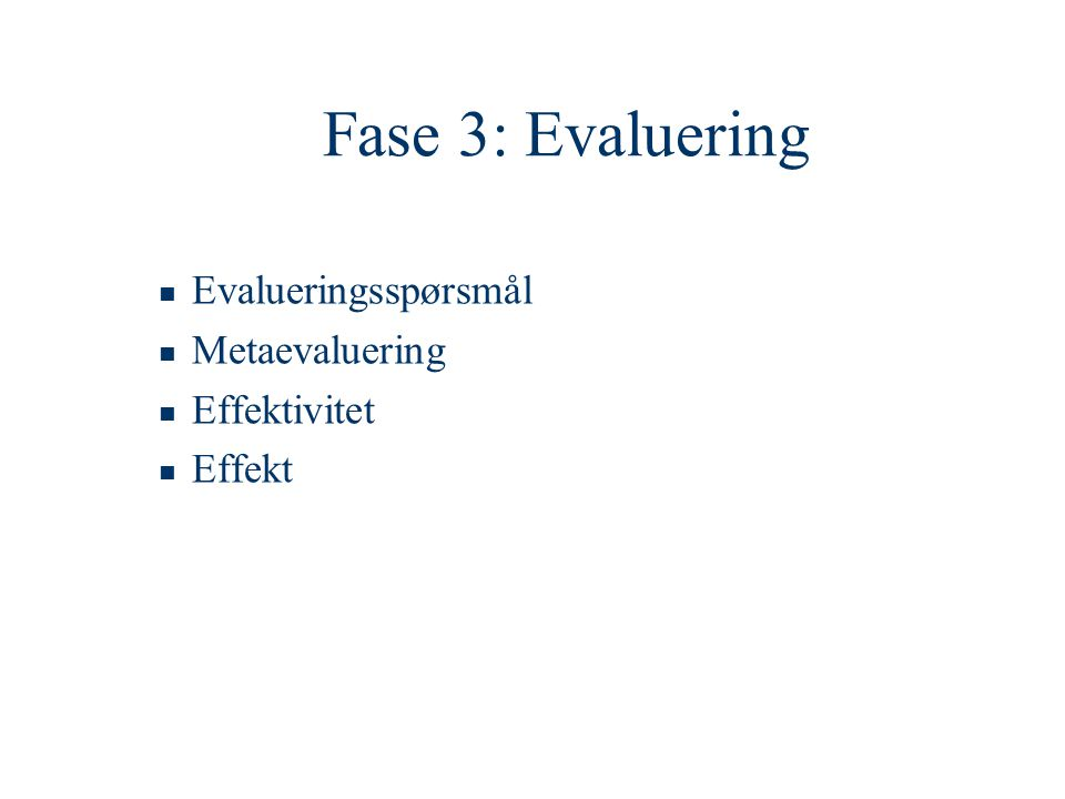Fase 3: Evaluering Evalueringsspørsmål Metaevaluering Effektivitet