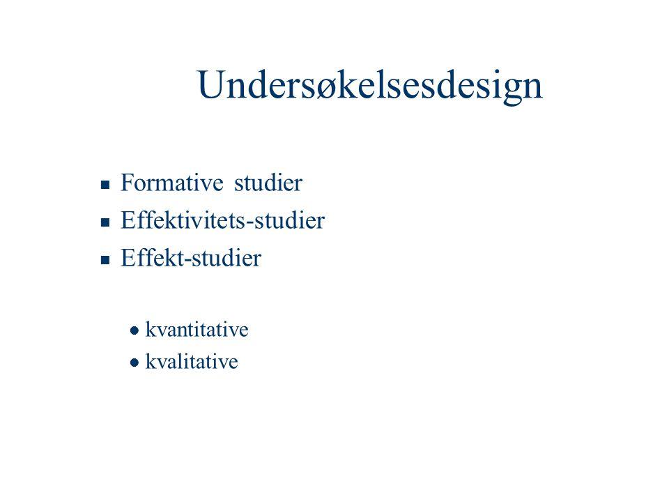 Undersøkelsesdesign Formative studier Effektivitets-studier