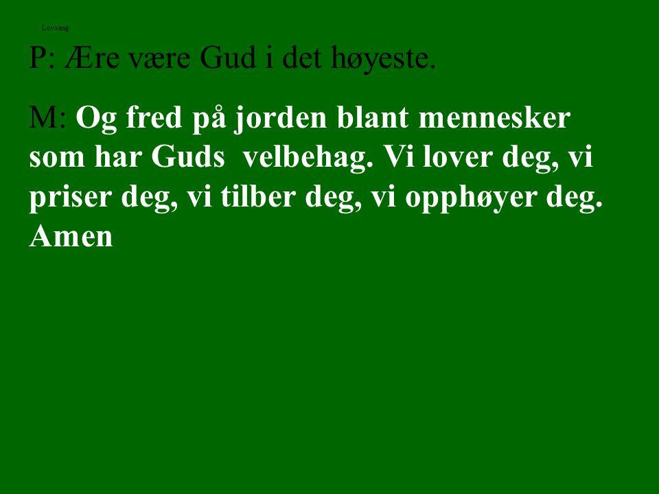 P: Ære være Gud i det høyeste.