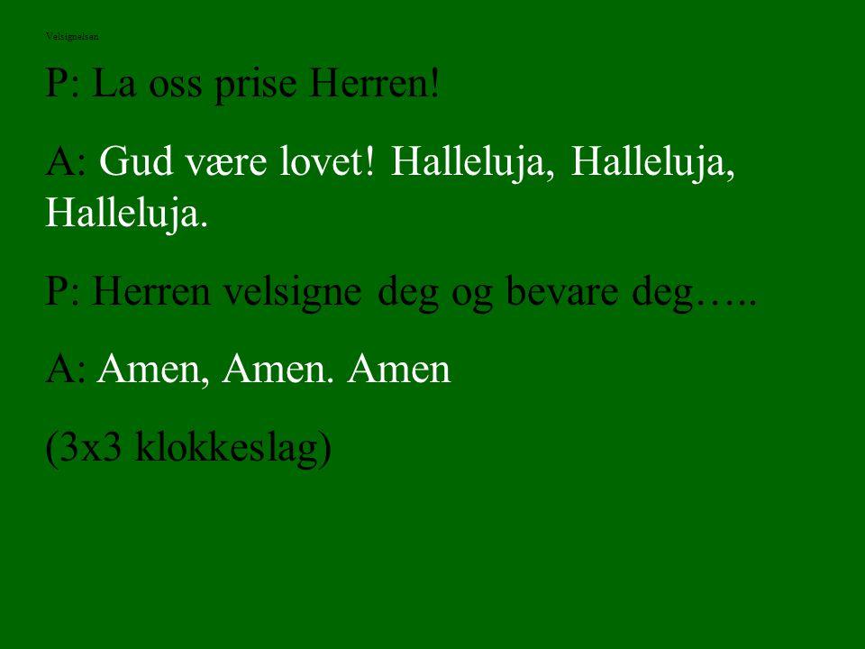 A: Gud være lovet! Halleluja, Halleluja, Halleluja.