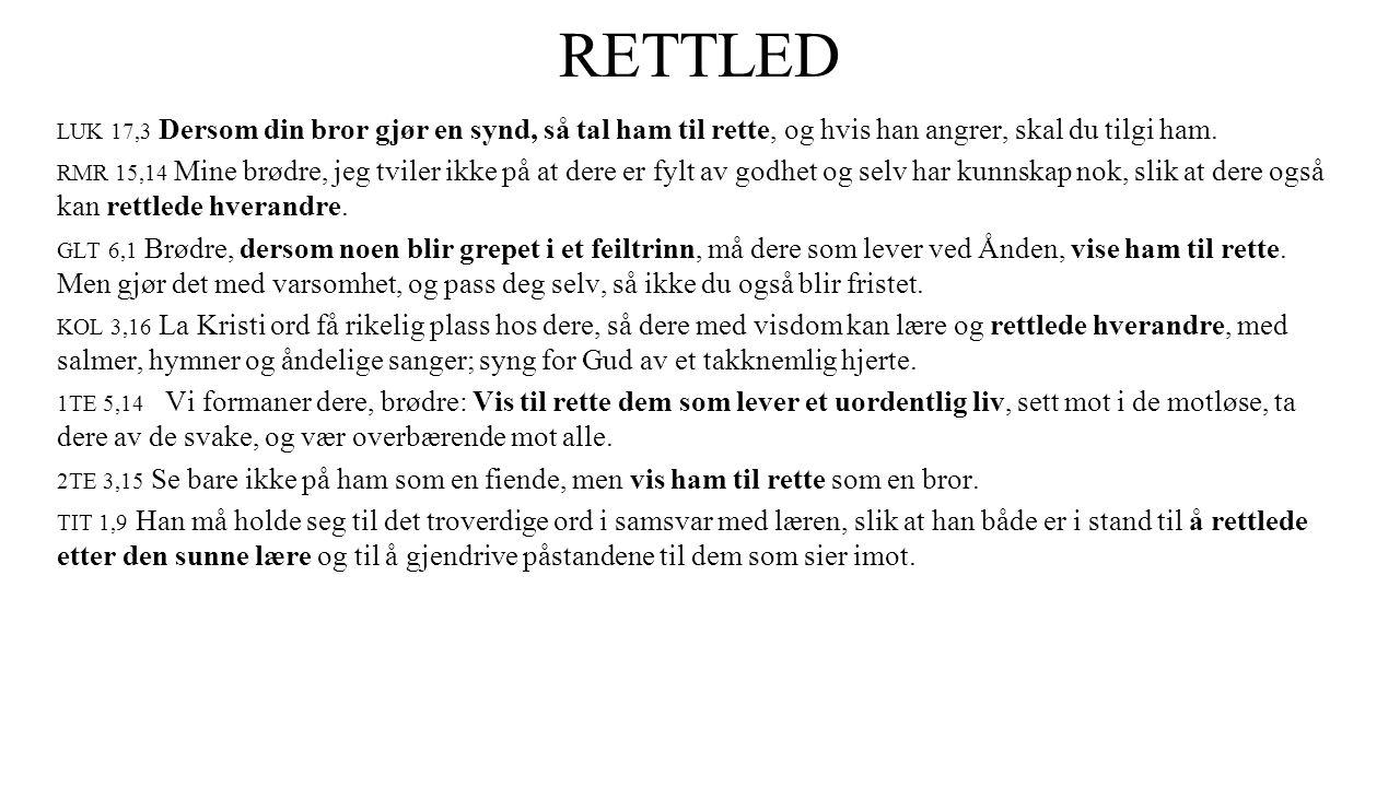 RETTLED LUK 17,3 Dersom din bror gjør en synd, så tal ham til rette, og hvis han angrer, skal du tilgi ham.