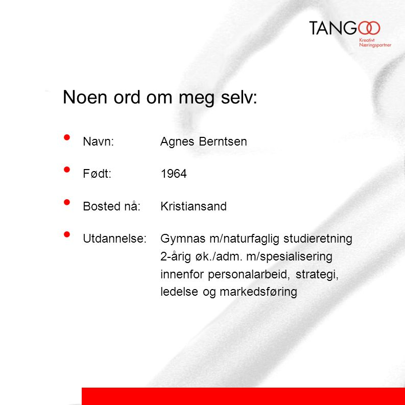 Noen ord om meg selv: Navn: Agnes Berntsen Født: 1964