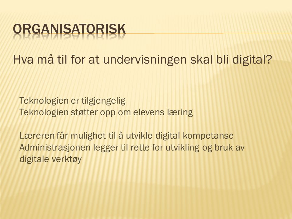 Organisatorisk Hva må til for at undervisningen skal bli digital