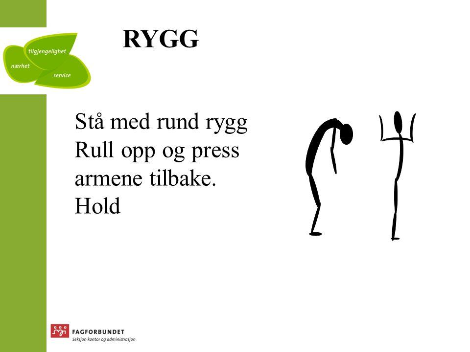 RYGG Stå med rund rygg Rull opp og press armene tilbake. Hold