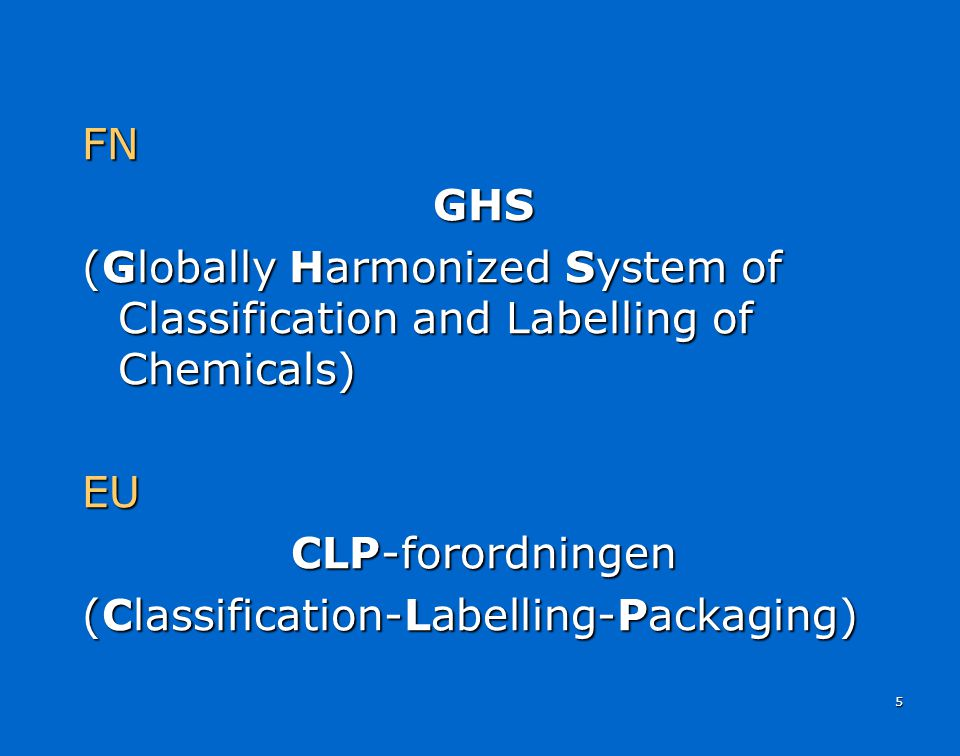 FN GHS. (Globally Harmonized System of Classification and Labelling of Chemicals) EU. CLP-forordningen.